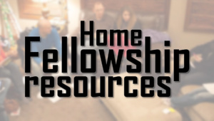 Home Fellowship Resources