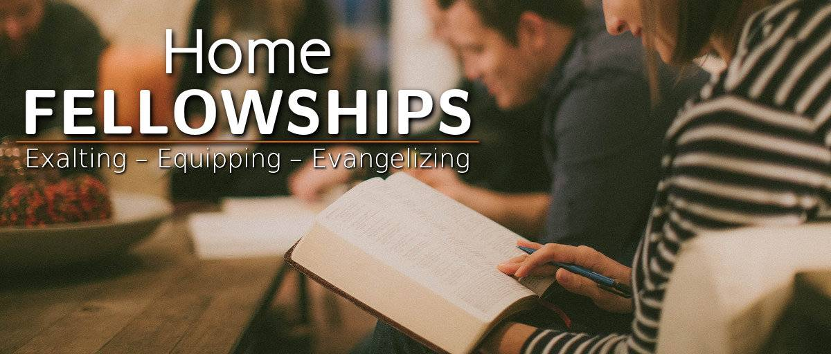 Home Fellowships: Exalting – Equipping – Evangelizing